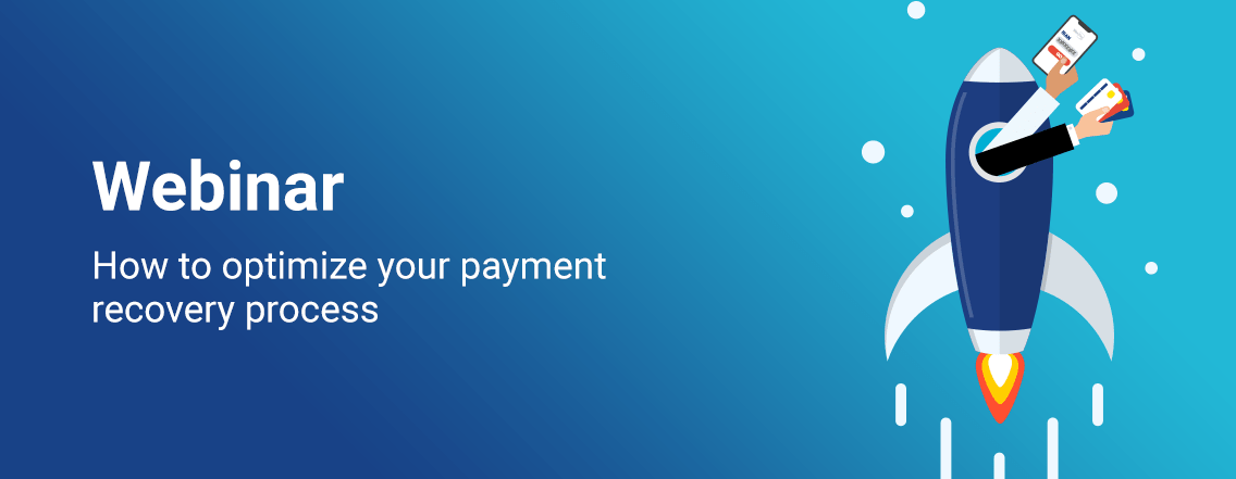 Webinar - Cómo optimizar tu proceso de recuperación de pagos fallidos